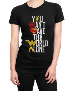 justice league you cant save the world alone shirt