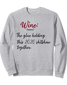 Wine-The-Glue-Holding-This-2020-Shitshow-Sweatshirt